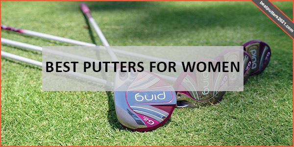 BEST PUTTERS FOR WOMEN
