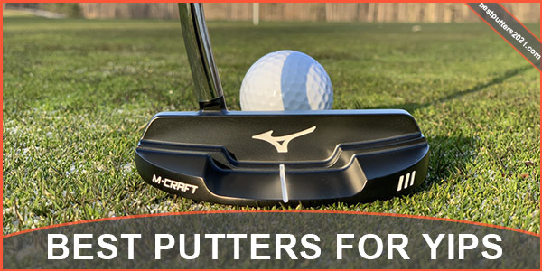 Best Putter for Yips 2021