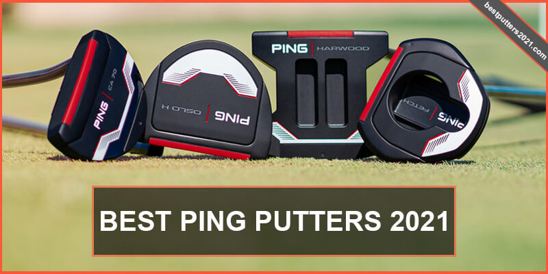 BEST PING PUTTERS 2021