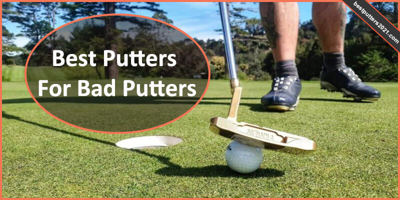 Best Putters For Bad Putters 2021