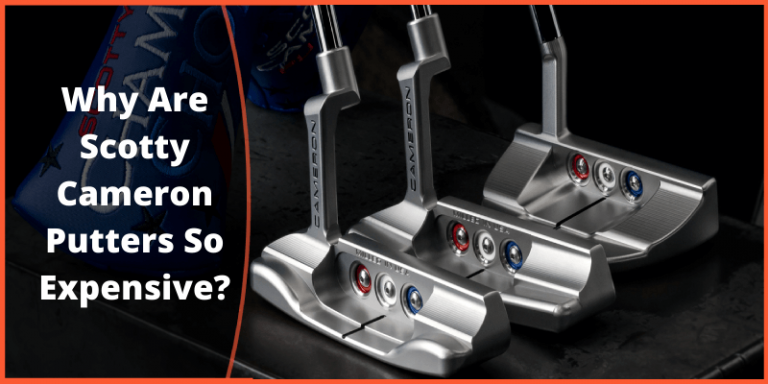 Why Are Scotty Cameron Putters So Expensive